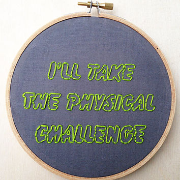 I'll Take the Physical Challenge Double Dare Hand Embroidery Hoop 90s Nickelodeon Nostalgia Marc Summers TV Show TV Funny Quote Embroidery