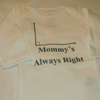 Math Geek Mommy's Always Right Long Sleeve Bodysuit. Baby Geek design. Can Be Customized By Size.