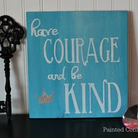 Have Courage and Be Kind in Shimmery Blue, FREE SHIPPING, Cinderella, Girls Bedroom, Princess Decor, Glitter Wood Sign, Princess Quote