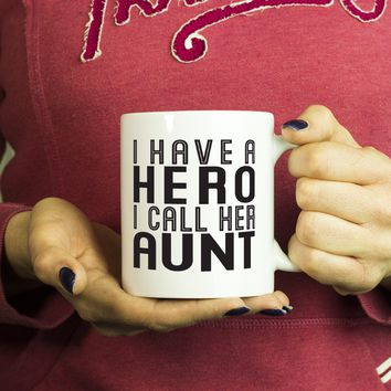 I HAVE A HERO I CALL HER AUNT * Gift for Aunt From Nephew, Niece * White Coffee Mug 11oz.