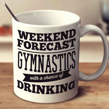 Weekend Forecast Gymnastics With A Chance Of Drinking