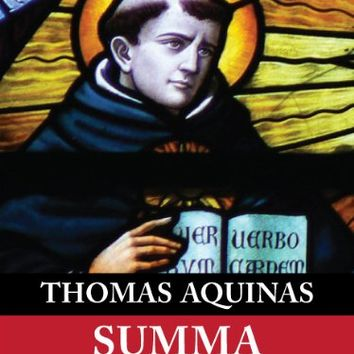 Summa Theologica (Complete & Unabridged) Kindle Edition