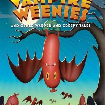 Attack of the Vampire Weenies: And Other Warped and Creepy Tales (Weenies Stories): Attack of the Vampire Weenies: And Other Warped and Creepy Tales