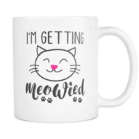 Engagement Announcement-I'm Getting Meowied Cat Coffee Mug Cup-Engagement Gift for Best Friend-Cat Mug-Wedding Planning Mug