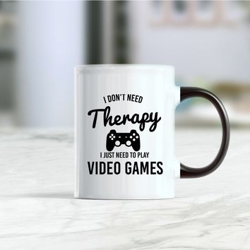 I don't need therapy I just need to play video games coffee mug