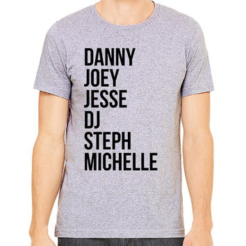 Full House Adult T-Shirt - Full House Names - Danny Joey Jesse DJ Fans TV Show 90s Fuller House