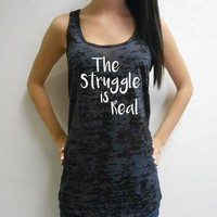 The-Struggle-Is-Real-Tank. Funny Gym Tank. Workout Shirt. Womens Racerback Tank Top. Workout Tank. The Struggle Is Real Tank Top Shirt.
