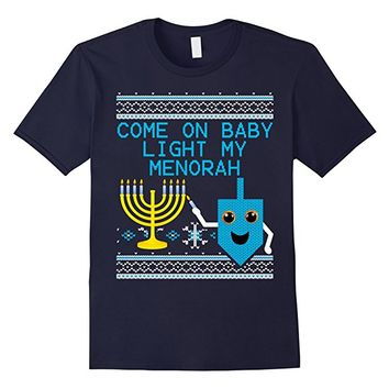 Come On Baby Light My Menorah Ugly Hanukkah Sweater T-Shirt