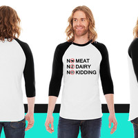 Vegan - No meat. No Dairy. No Kidding. American Apparel Unisex 3/4 Sleeve T-Shirt