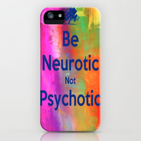 Be Neurotic iPhone Case by Laura Santeler | Society6