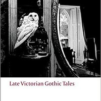 Late Victorian Gothic Tales Oxford World's Classics