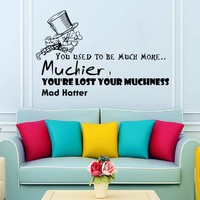 Wall Vinyl Decal Quote Sticker Home Decor Art Mural You used to be much more...muchier Alice in Wonderland Mad Hatter Z315
