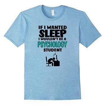 If I Wanted Sleep I Wouldn't Be A Psychology Student T-shirt