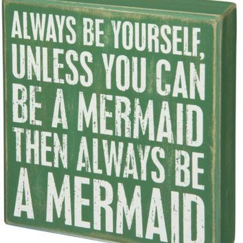 Be a Mermaid Box Sign by Primitives by Kathy