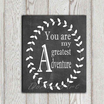 You are my greatest adventure printable Chalkboard art print Nursery quote Wedding quote print Wall decor Anniversary card INSTANT DOWNLOAD