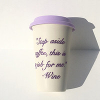 Wine Glitter Coffee Mug - To Go Coffee Cup - Travel Coffee Mug - Step Aside Coffee This Is a Job For Me - Purple Glitter