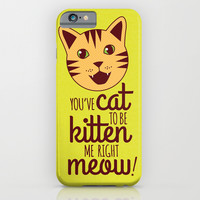 You've Cat to be Kitten Me Right Meow iPhone & iPod Case by TinyBee