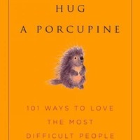How to Hug a Porcupine: Easy Ways to Love the Difficult People in Your Life (Little Book Big Idea)