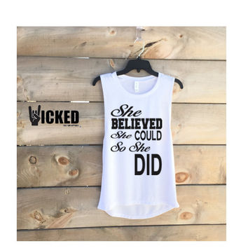 She believed she could so she did  Ultra soft Ladies muscle tank yoga workout  tank barre class tank inspirational tank