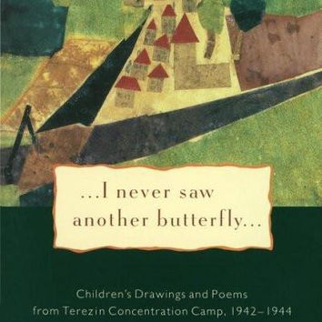 I Never Saw Another Butterfly: Children's Drawings and Poems from Terezin Concentration Camp 1942-1944