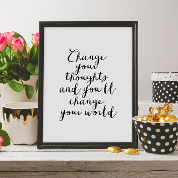 Change Your World,Instant download,Motivational Quote,Inspirational Poster,Wall Art,Typography Poster,Motivation,Quote Print