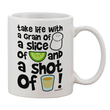 Take Life with a Grain of Salt and a Shot of Tequila Printed 11oz Coffee Mug by TooLoud