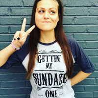 """Gettin' My SUNDAZE On!"" Women's Baseball Tee"