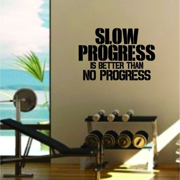 Slow Progress Quote Gym Fitness Health Work Out Gym Decal Sticker Wall Vinyl Art Wall Room Decor Weights Motivation Inspirational Teen