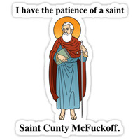 I Have The Patience of A Saint, Saint Cunty McFuckoff by funnyclan