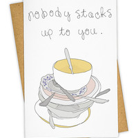 Nobody Stacks Up To You Card