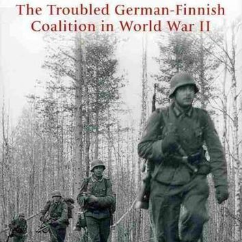 Finland's War of Choice: The Troubled German-Finnish Coalition in WWII