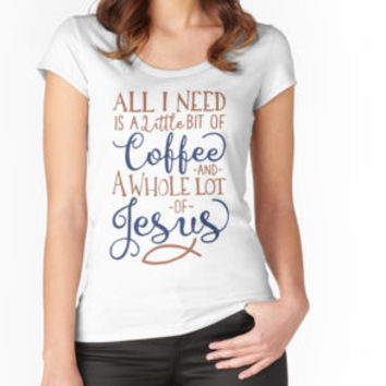 'All I Need Is A Little Coffee And A Whole Lot Of Jesus T-Shirt' T-Shirt by hillsanty