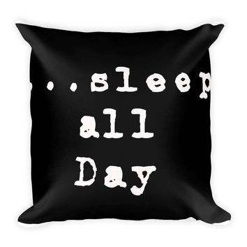 Sleep all Day/Dance all Night Square Pillow