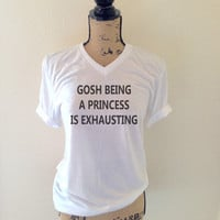 Gosh Being a Princess is Exhausting Shirt in White - Princess Shirts - Funny and Cute Shirts for Women - Trending and Popular Shirts