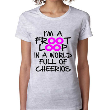 Women's T Shirt I'm A Froot Loop Cool Funny Tee