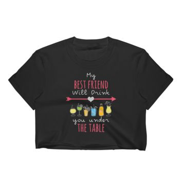 My Best Friend Will Drink You Under The Table - Women's Crop Top
