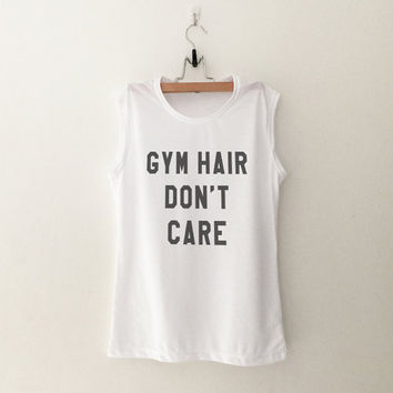 Gym hair don't care womens workout muscle tank gifts womens tumblr top hipster merch gift girlfriends present christmas