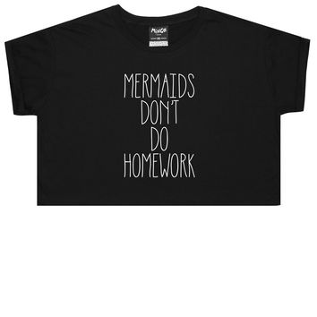 MERMAIDS DONT DO HOMEWORK CROP TOP