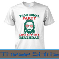 We Gonna Party Like It's My Birthday T-Shirt - jesus beer ugly drinking sweater santa christmas xmas x-mas party uni-sex