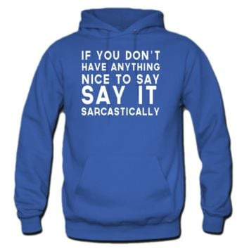 If You Don't Have Anything To Say, Say It Sarcastically Hoodie