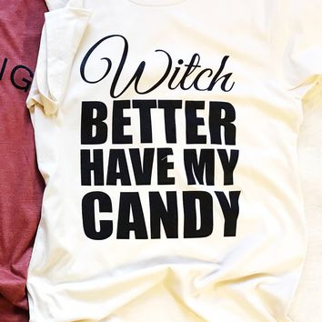 Witch Better Have My Candy Tee (final sale)