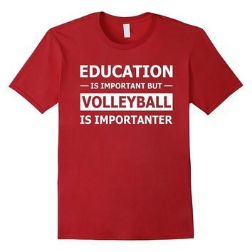 Education Is Important But Volleyball Is Importanter Shirt
