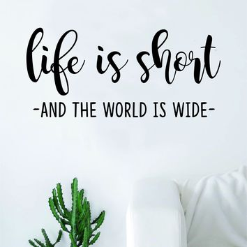Life is Short & the World is Wide Quote Wall Decal Sticker Bedroom Living Room Art Vinyl Adventure Inspirational Travel Wanderlust
