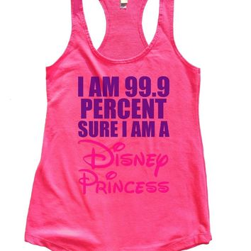 I Am 99.9 Percent Sure I Am A Disney Princess Womens Workout Tank Top