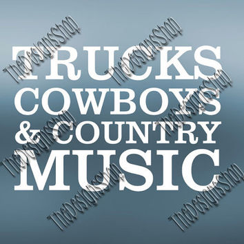 Truck Cowboys And Country Music SVG  Design | Southern SVG File |  Country Design File | Svg Dxf PDF Sure Cuts A Lot Silhouette Cricut | 250