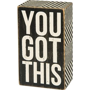 You Got This Rustic Box Sign in White Lettering