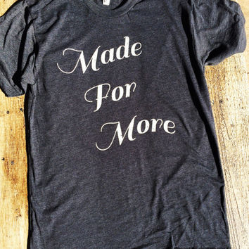 Made For More - American Apparel Tshirt