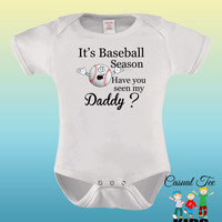 It's Baseball Season Have You Seen My Daddy Funny  Baby Girl or Boy Baby Bodysuit or Toddler Tshirt