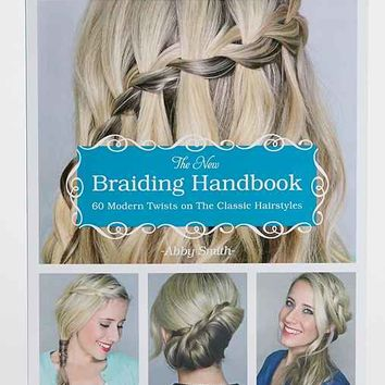 The New Braiding Handbook: 60 Modern Twists on the Classic Hairstyle By Abby Smith- Assorted One