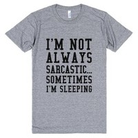 I'm Not Always Sarcastic Sometimes I'm Sleeping T-shirt Black Art I...